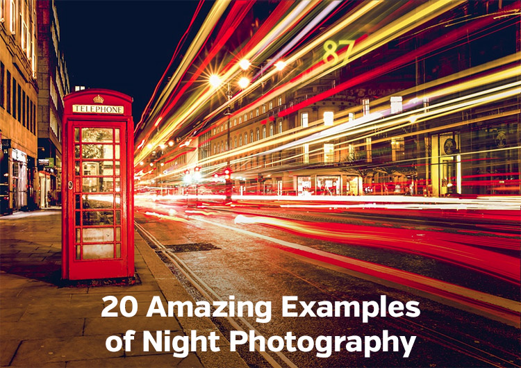 20 Amazing Examples of Night Photography